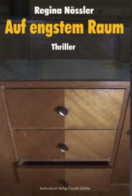 Auf engstem Raum – ein Thriller von Regina Nössler