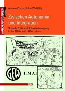 Zwischen Autonomie und Integration. Schwule Politik und Schwulenbewegung in den 1980er und 1990er Jahren