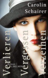 """Cover Carolin Schairer """"Verlieren. Vergessen. Verzeihen"""" vom Ulrike Helmer Verlag"""
