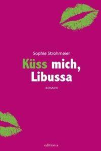 Cover Sophie Strohmeier: Küss mich Libussa