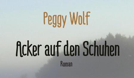 Peggy Wolf: Acker auf den Schuhen