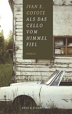 Buchrezi: Als das Cello vom Himmel fiel von Ivan E. Coyote