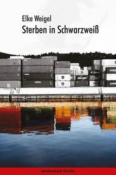 """Cover """"Sterben in Schwarzweiß"""" von Elke Weigel zeigt Container in schwarzweiß spiegeln sich farbig in einem Gewässer."""
